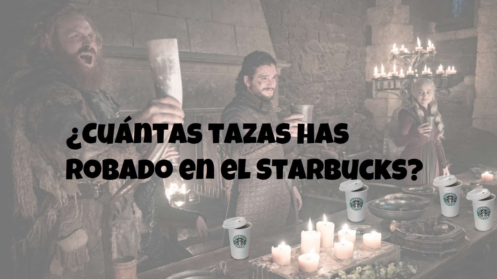 Starbucks y el trono de hierro. Peli o manta. Cuántas tazas has robado en el Starbucks
