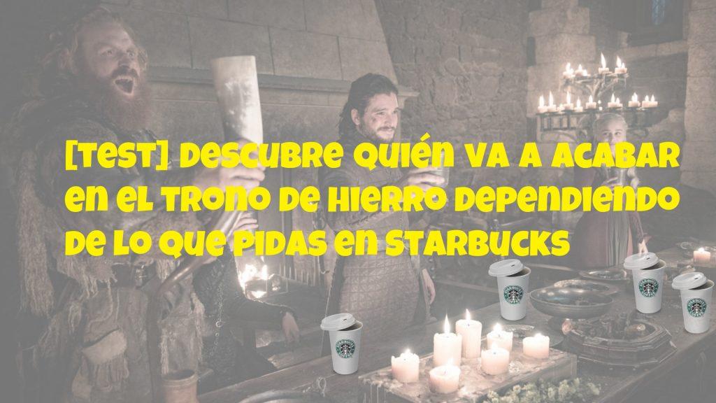 Starbucks y el trono de hierro. Peli o manta. Descubre quién va a acabar en el trono de hierro dependiendo de lo que pidas en Starbucks