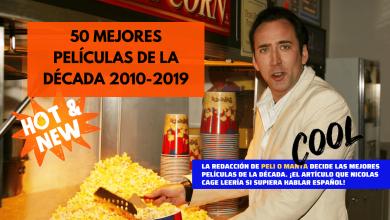 50 mejores películas de la década 2010-2019. Peli o Manta. Nicholas Cage y sus palomitas